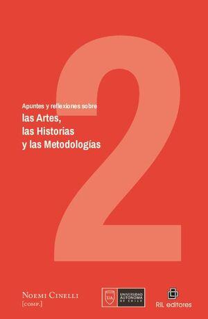 APUNTES Y REFLEXIONES SOBRE LAS ARTES, LAS HISTORIAS Y LAS METODOLOGÍAS. VOLUMEN 2