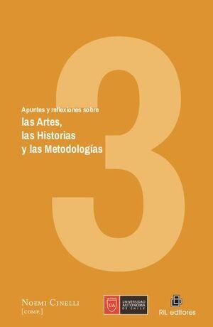 APUNTES Y REFLEXIONES SOBRE LAS ARTES, LAS HISTORIAS Y LAS METODOLOGÍAS. VOLUMEN 3