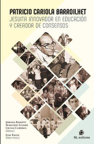 PATRICIO CARIOLA BARROILHET: JESUITA INNOVADOR EN EDUCACIÓN Y CREADOR DE CONSENSOS