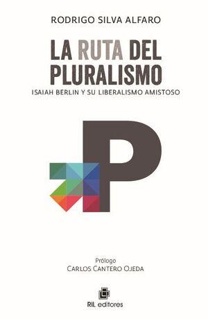 LA RUTA DEL PLURALISMO: ISAIAH BERLIN Y SU LIBERALISMO AMISTOSO