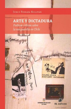 ARTE Y DICTADURA: POÉTICAS CRÍTICAS SOBRE LA VANGUARDIA EN CHILE