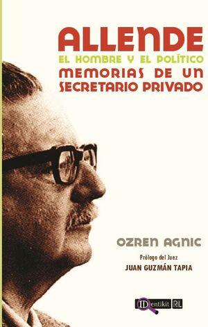 ALLENDE: EL HOMBRE Y EL POLÍTICO: MEMORIAS DE UN SECRETARIO PRIVADO
