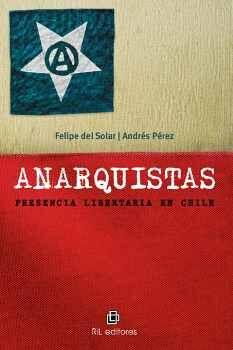ANARQUISTAS: PRESENCIA LIBERTARIA EN CHILE