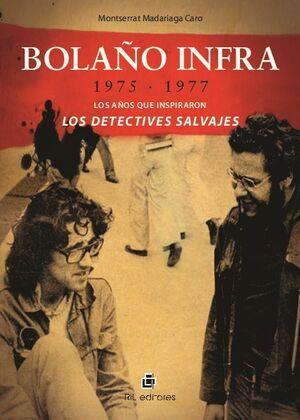 BOLAÑO INFRA: 1975-1977: LOS AÑOS QUE INSPIRARON LOS DETECTIVES SALVAJES