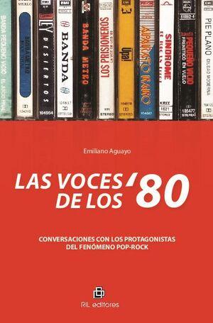 LAS VOCES DE LOS '80: CONVERSACIONES CON LOS PROTAGONISTAS DEL FENÓMENO POP-ROCK