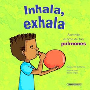 INHALA, EXHALA -APRENDE ACERCA DE TUS PULMONES-
