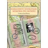 MARGUERITE YOURCENAR -MEMORIA DEL MUNDO-