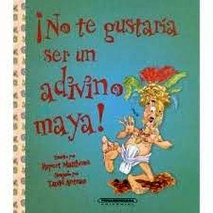 NO TE GUSTARIA SER UN ADIVINO MAYA                           (PL)