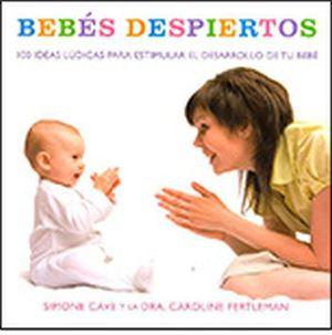 BEBES DESPIERTOS -100 IDEAS LUDICAS P/ESTIMULAR EL DESARROLLO-