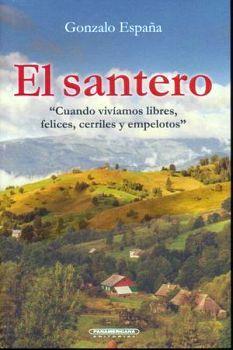 SANTERO, EL -CUANDO VIVIAMOS LIBRES, FELICES, CERRILES Y EMPELOTO