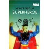 NUNCA SERE UN SUPERHEROE (NVA.PRESENTACION)
