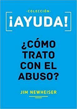 AYUDA! -¿COMO TRATO CON EL ABUSO?-