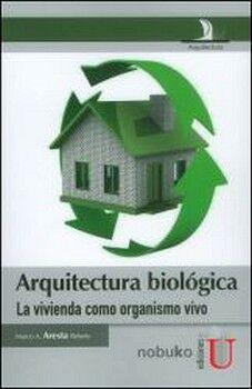 ARQUITECTURA BIOLOGICA -LA VIVIENDA COMO ORGANISMO VIVO-