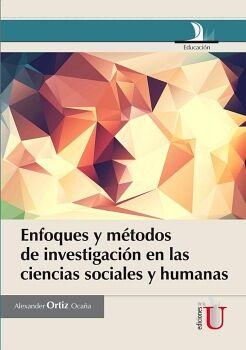 ENFOQUES Y METODOS DE INVESTIGACION EN LAS CIENCIAS SOCIALES Y HU