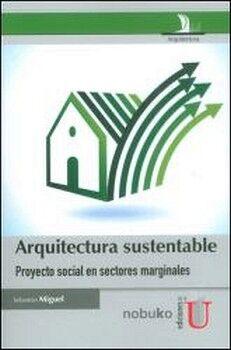 ARQUITECTURA SUSTENTABLE -PROYECTO SOCIAL EN SECTORES MARGINALES-