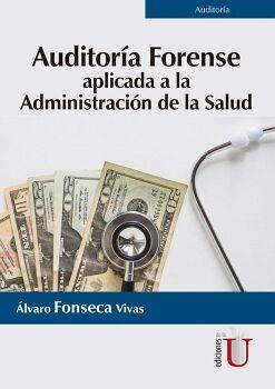 AUDITORÍA FORENSE APLICADA A LA ADMINISTRACIÓN DE LA SALUD