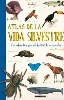 ATLAS DE LA VIDA SILVESTRE -UNA EXHAUSTIVA GUIA DEL HABITAT DE LO