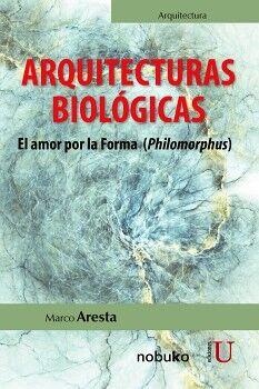 ARQUITECTURAS BIOLOGICAS -EL AMOR POR LA FORMA (PHILOMORPHUS)-