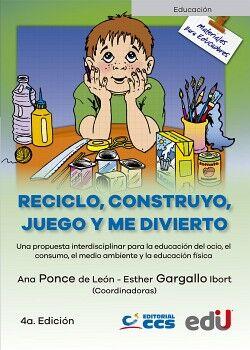 RECICLO, CONSTRUYO, JUEGO Y ME DIVIERTO 4ED. -UNA PROPUESTA-