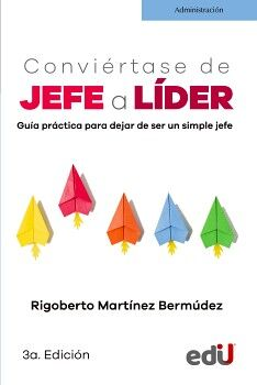 CONVIERTASE DE JEFE A LIDER 3ED. -GUIA PRACTICA PARA DEJAR-
