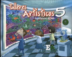 TALLERES ARTISTICOS 5 PRIM. -EXPERIENCIAS DE AULA-