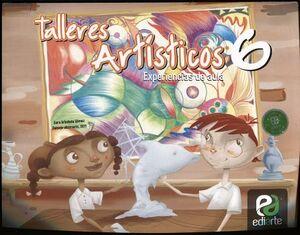 TALLERES ARTISTICOS 6 PRIM. -EXPERIENCIAS DE AULA-