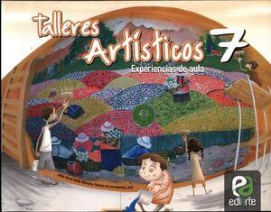 TALLERES ARTISTICOS 7 -EXPERIENCIAS DE AULA-