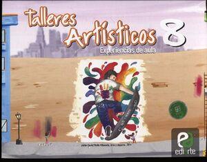 TALLERES ARTISTICOS 8 -EXPERIENCIAS DE AULA-
