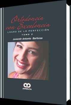 ORTODONCIA CON EXCELENCIA. LOGRO DE LA PERFECCION 2VLS.