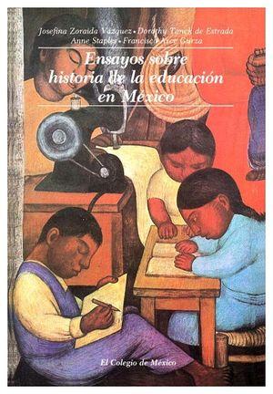 ENSAYOS SOBRE HISTORIA DE LA EDUCACION EN MEXICO
