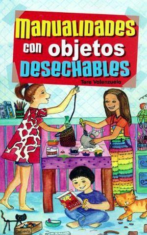 MANUALIDADES CON OBJETOS DESECHABLES  -LB/NVA.ED-  (HIDRO)