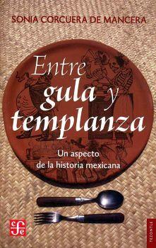 ENTRE GULA Y TEMPLANZA -UN ASPECTO DE LA HISTORIA MEXICANA-
