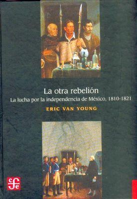 OTRA REBELION,LA -LA LUCHA POR LA INDEPENDENCIA DE MEXICO 1810-
