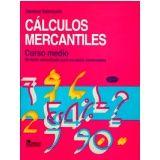 CALCULOS MERCANTILES (CURSO MEDIO) 2ED.