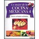 LO MEJOR DE LA COCINA MEXICANA (4) -DULCES/POSTRES/BEBIDAS-