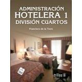 ADMINISTRACION HOTELERA 1 -DIVISION DE CUARTOS- 3ED.