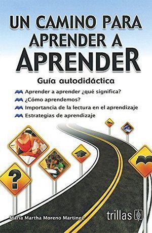 UN CAMINO PARA APRENDER A APRENDER -GUIA AUTODIDACTICA-