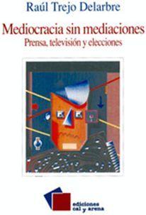 MEDIOCRACIA SIN MEDIACIONES PRENSA, TELEVISION Y ELECCIONES