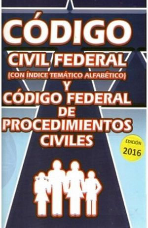 CODIGO CIVIL FEDERAL Y CODIGO FED. DE PROC. CIVILES 2016