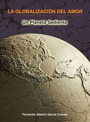GLOBALIZACION DEL AMOR, LA -UN PLANETA SEDIENTO-