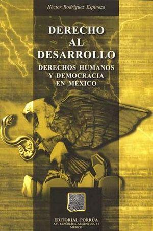 DERECHO AL DESARROLLO DERECHOS HUMANOS Y DEMOCRACIA EN MEXICO