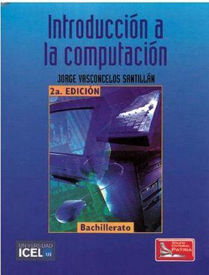 INTRODUCCION A LA COMPUTACION 2ED.  (ICEL)