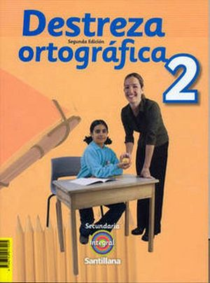 DESTREZA ORTOGRAFICA 2DO. SEC. 2ED. -S.INTEGRAL-