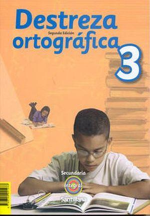 DESTREZA ORTOGRAFICA 3RO. SEC. 2ED. -S.INTEGRAL-
