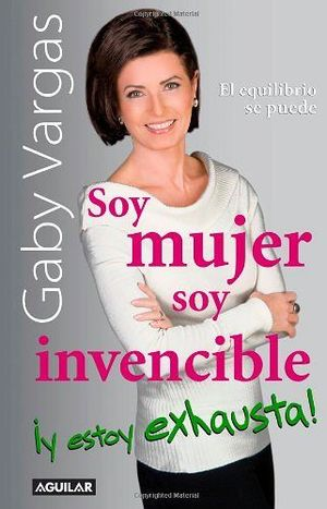 SOY MUJER SOY INVENCIBLE ¡Y ESTOY EXHAUSTA!