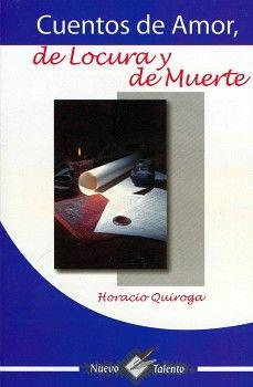 CUENTOS DE AMOR DE LOCURA Y DE MUERTE  (NVO. TALENTO)