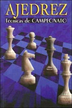AJEDREZ -TECNICAS DE CAMPEONATO-