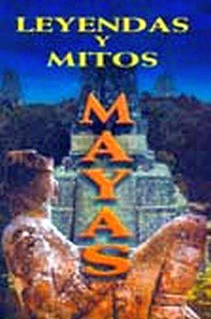 LEYENDAS Y MITOS MAYAS