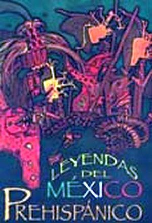 LEYENDAS DEL MEXICO PREHISPANICO