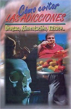 COMO EVITAR LAS ADICCIONES. DROGAS, ALIMENTACION, TABACO